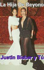 La Hija De Beyoncé [Justin Bieber Y Tu]  by Milla_raay