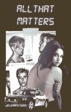 All That Matters by Jelenafictions