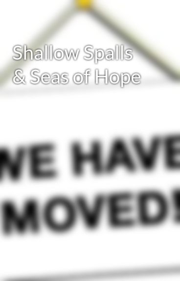 Shallow Spalls & Seas of Hope