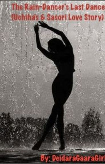 The Rain-Dancer's Last Dance (Uchiha's & Sasori Love Story)