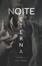 Noite eterna (Livro 1) by tayclopes