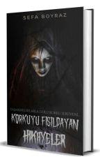 Korkuyu Fısıldayan Hikâyeler by SefaBoyraz