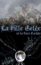 La Fille Gelée  et la Face Cachée by Mllemlaniiiie