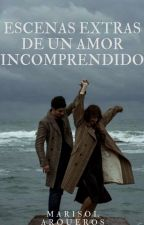 Escenas Extras Un Amor Incomprendido (Libro #2 Saga Un Amor Incomprendido) by marisol_arqueros