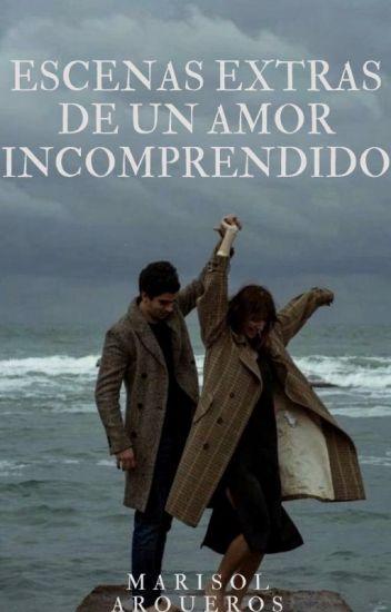 Escenas Extras Un Amor Incomprendido (Libro #2 Saga Un Amor Incomprendido)