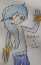 Katelyn x reader (male)[COMPLETED] by LittleGreenElf
