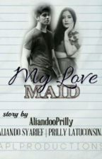My Love MAID by AliandooPrilly