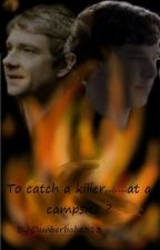 To Catch a Killer ....At a Campsite by Cumbercollective313