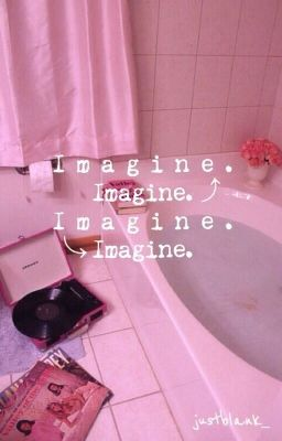 Đọc truyện (Oneshot) IMAGINE