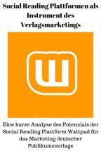 Das Potenzial Wattpads für deutsche Publikumsverlage by Lindgrenstochter