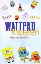 WATTPAD KLİŞELERİ by Bayansaderuffles