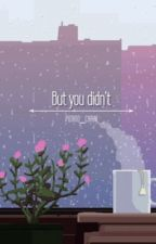 But you didn't by Potato_Carat