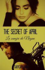 The Secret Of April - La Sangre de Negan- by GabyCapelinni