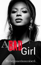 A Bad Girl by beyonceisnumber1