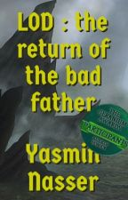 LOD : the return of the bad father ' chronicles'  ( Completed )  by Owls1221
