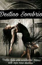 Destino Sombrio by marryge1999