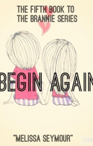 """""""Begin Again"""" the fifth book to the brannie series"""