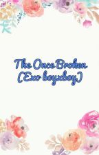 The Once Broken (Kpop Boyxboy) by misunilover324