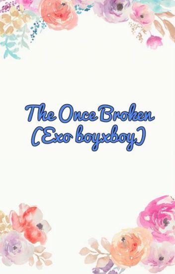 The Once Broken (Kpop Boyxboy)