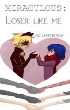 Miraculous: Loser Like Me by larryiscrush