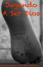 Jugando A Ser Dios by lect0rn0cturn0