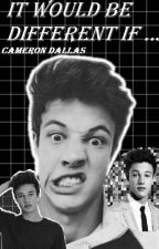 It would be different if...- Cameron Dallas by xmrsxgoldx