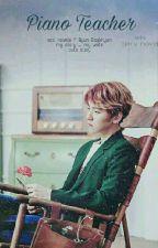 """ Piano teacher""!*B.B.H by my_novel"