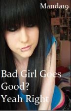 Bad Girl Goes Good? Yeah Right by Luna_Leader