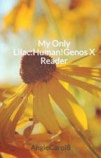 My Only Lilac:Human!Genos X Reader by CloverSan