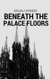 Beneath The Palace Floors by wickedtruths
