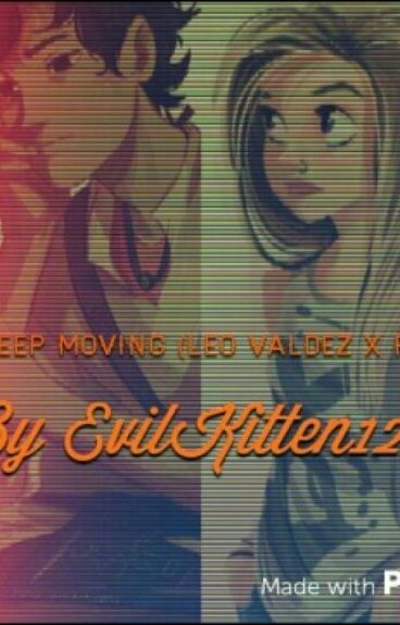 Just Keep Moving (Leo Valdez x reader)