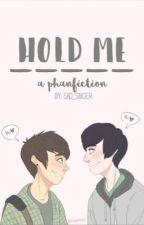 Hold Me: A Phanfiction (COMPLETED) by skeletonjishjosh