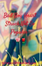 Bad Boy Heart Struck:Not So Popular  by beyondlifeadventures