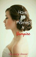 I Have To Married A Vampire by mary4music