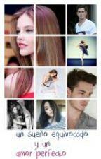 Un Sueño Equivocado Y Un Amor Perfecto. (Editando) by xfreedominbooksx