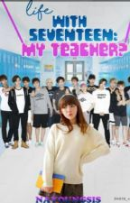 Life With Seventeen : My teacher by nayoungsis