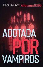 """""""Adotada Por Vampiros"""" by giovana9310"""