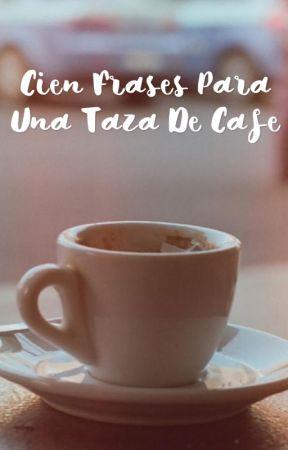Cien Frases Para Una Taza De Cafe 14 Frase Wattpad