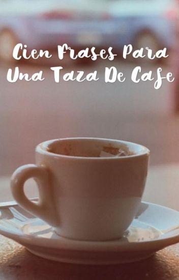 Cien Frases Para Una Taza De Cafe Siilence Wattpad