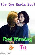 Por Que Haría Eso? (Fred Weasley Y Tu) [ZANAHORIA 2] by Gleek1383