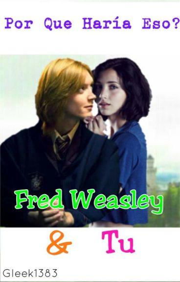 Por Que Haría Eso? (Fred Weasley Y Tu) [ZANAHORIA 2]