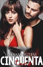 Um Vampiro Em Cinquenta Tons by MeninaDornanGrey_