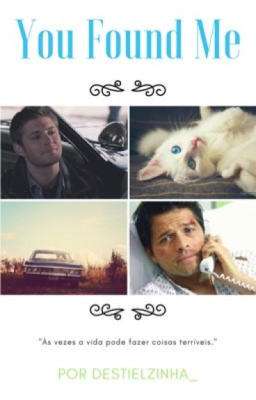 You found me •• Destiel ••