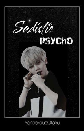 Sadistic Psycho || INTENSIVE EDITING by yanderousOtaku