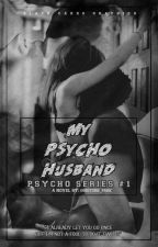 Pyscho Series 1: My Pyscho Husband by histoire_park