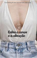 Entre O Amor E A Atração by Gaby_Maddox