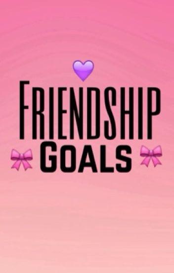 Friendship Goals - Azi - Wattpad