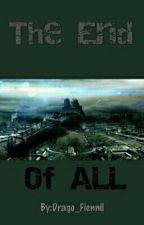 The End Of All by Drago_Fiennil
