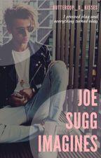 Joe Sugg Imagines ;/ by Buttercup_x_Kisses