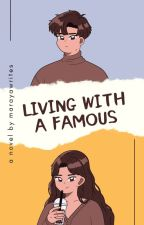 Living With A Famous [Completed] by Maducdoc_Andrea